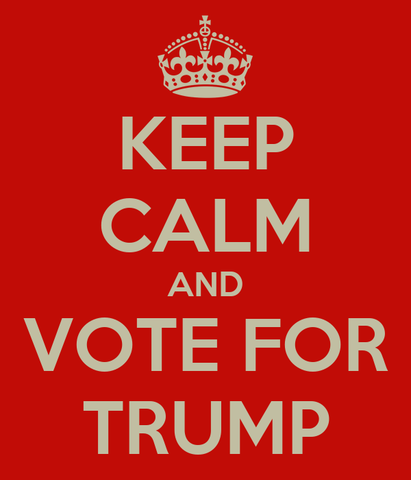 KEEP CALM AND VOTE FOR TRUMP