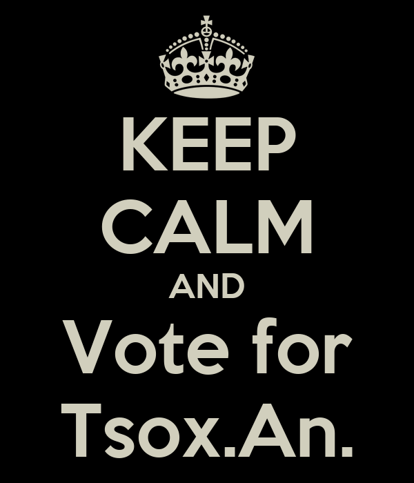 KEEP CALM AND Vote for Tsox.An.