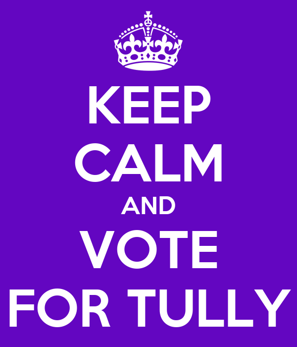 KEEP CALM AND VOTE FOR TULLY