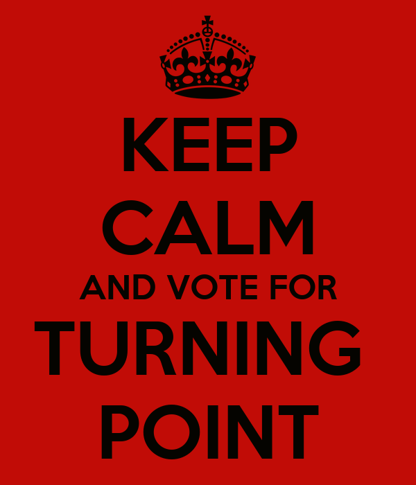 KEEP CALM AND VOTE FOR TURNING  POINT
