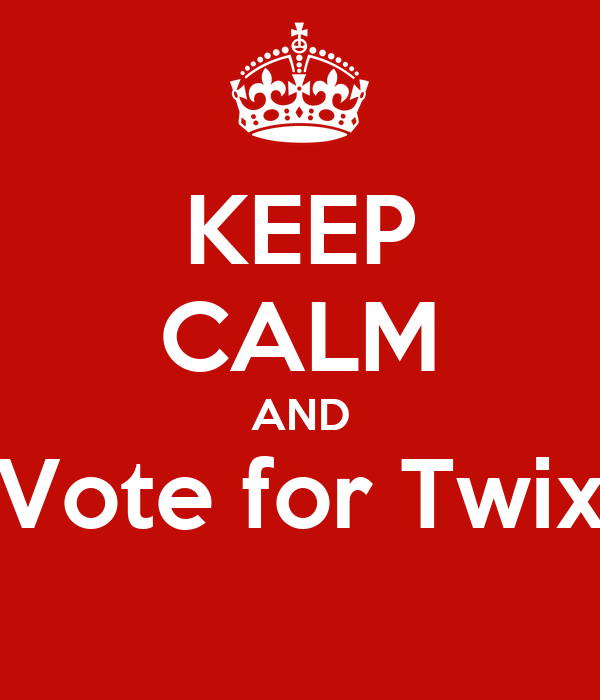 KEEP CALM AND Vote for Twix