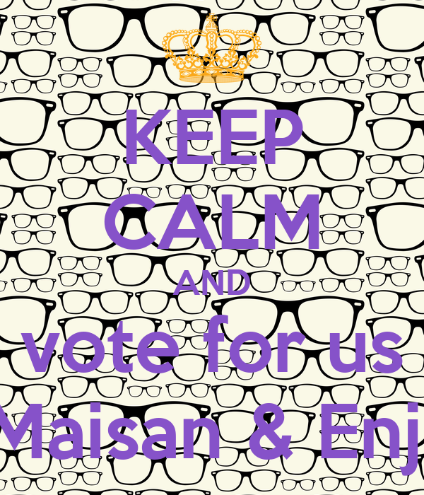 KEEP CALM AND vote for us Maisan & Enji