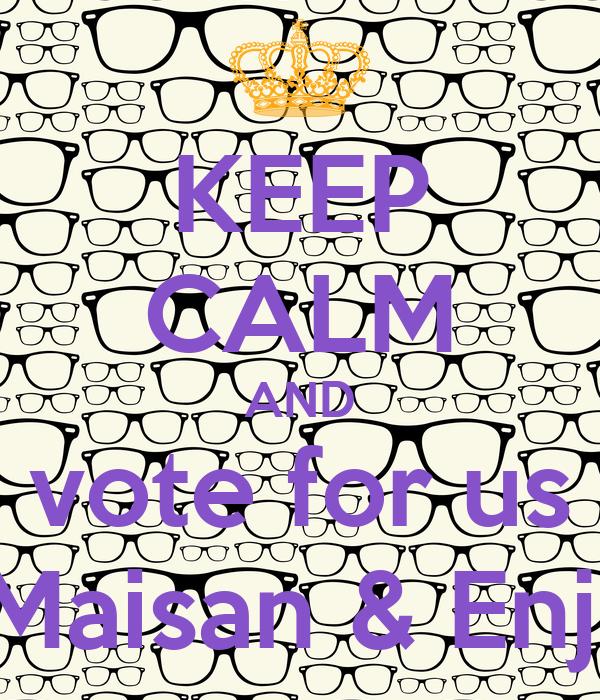 KEEP CALM AND vote for us Maisan & Enji