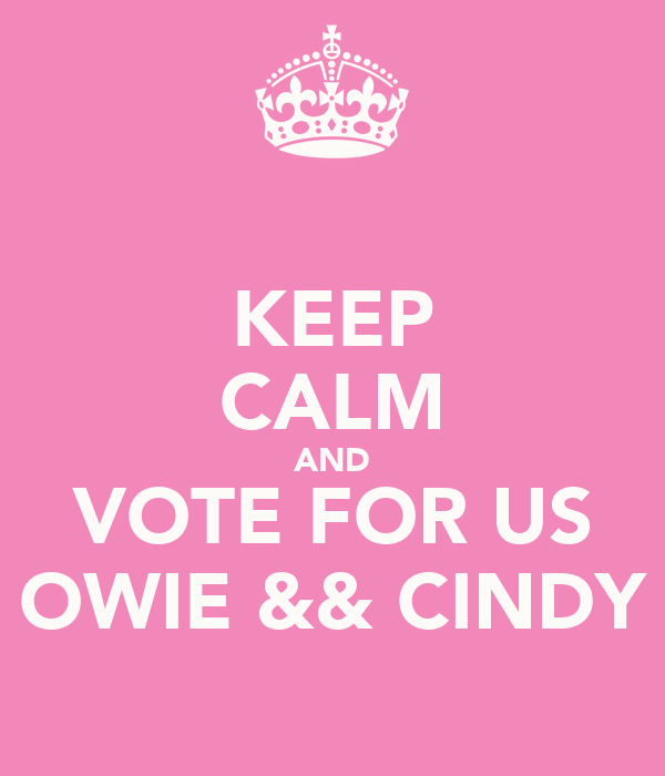 KEEP CALM AND VOTE FOR US OWIE && CINDY