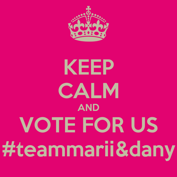 KEEP CALM AND VOTE FOR US #teammarii&dany
