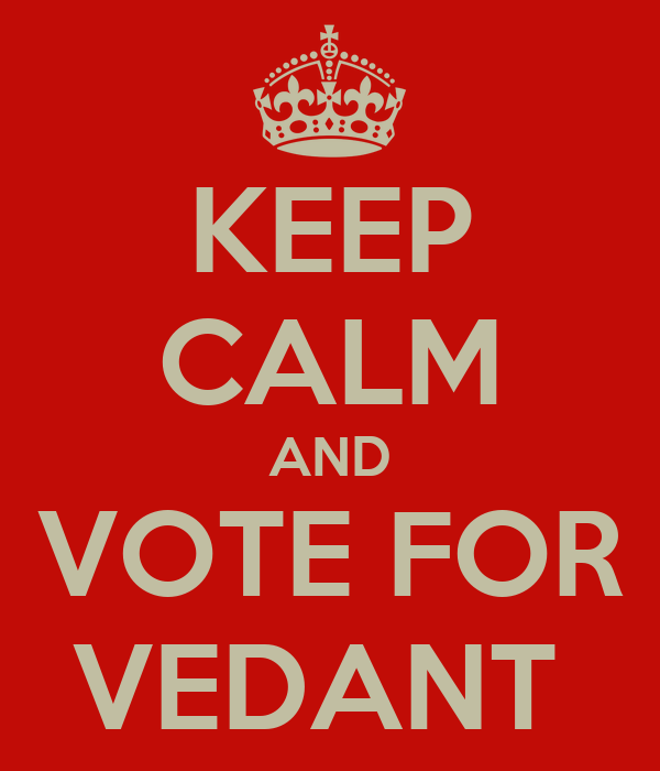 KEEP CALM AND VOTE FOR VEDANT