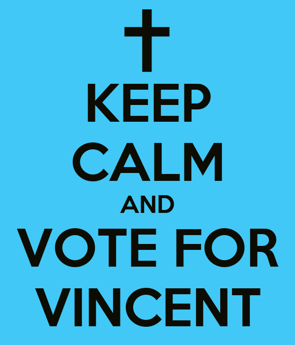 KEEP CALM AND VOTE FOR VINCENT