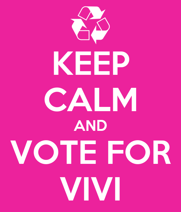KEEP CALM AND VOTE FOR VIVI