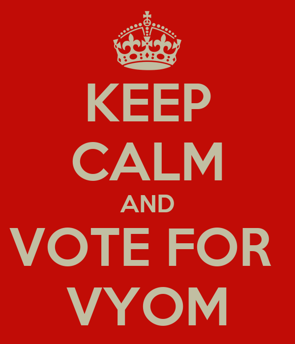 KEEP CALM AND VOTE FOR  VYOM