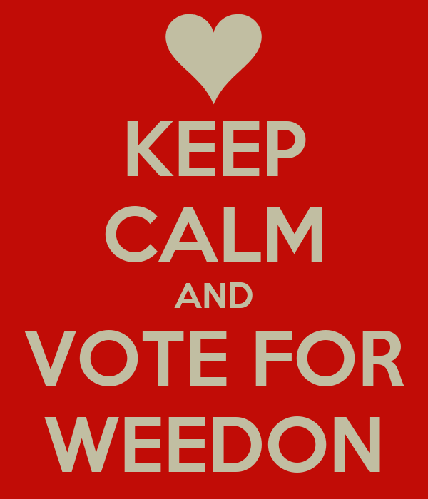 KEEP CALM AND VOTE FOR WEEDON