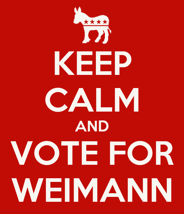 KEEP CALM AND VOTE FOR WEIMANN