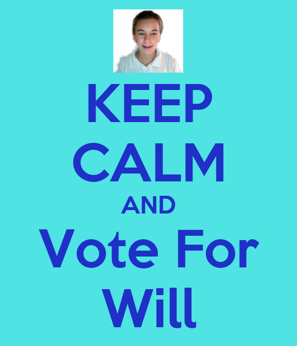 KEEP CALM AND Vote For Will