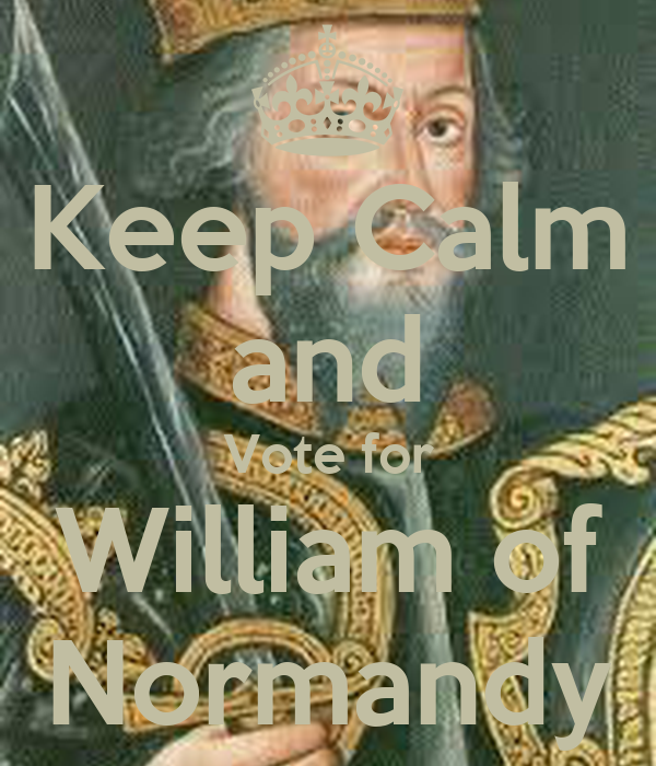 Keep Calm and Vote for William of Normandy