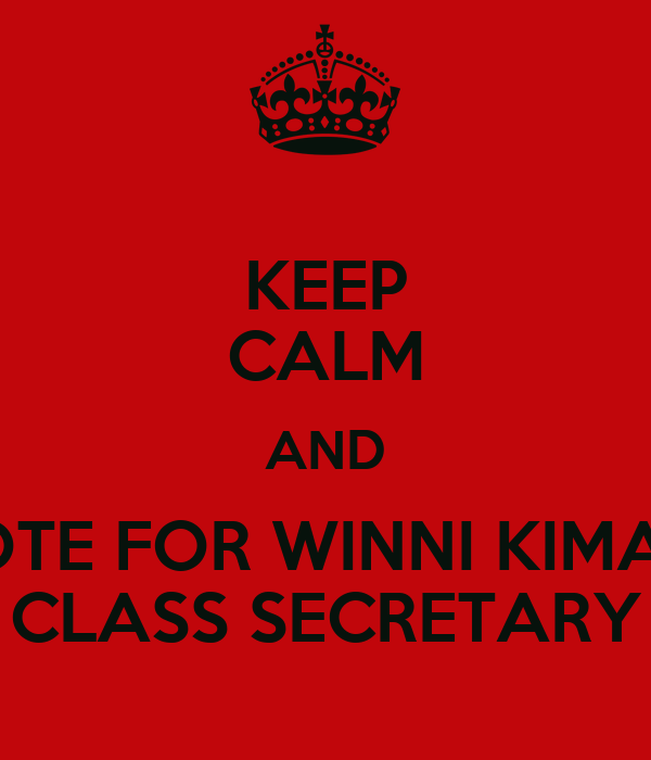 KEEP CALM AND VOTE FOR WINNI KIMANI CLASS SECRETARY