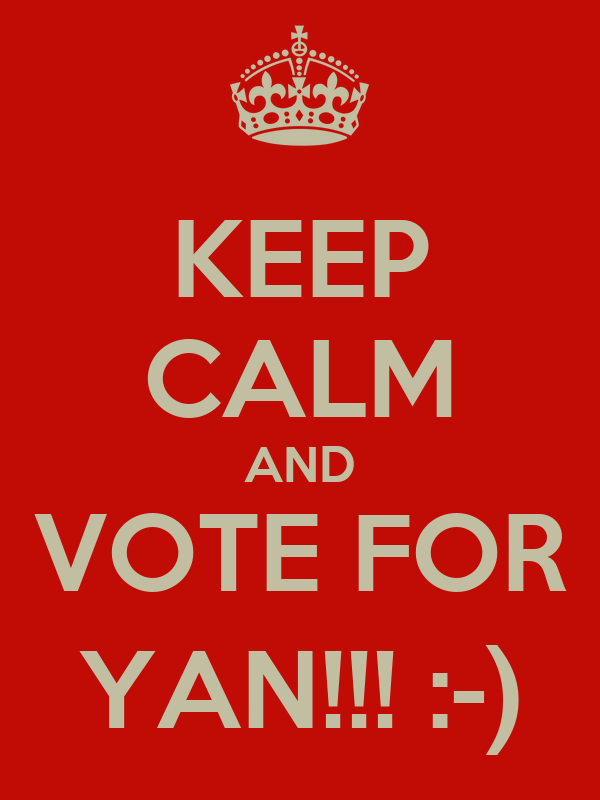 KEEP CALM AND VOTE FOR YAN!!! :-)