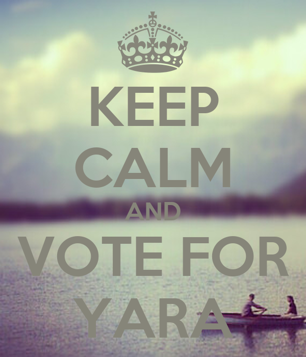 KEEP CALM AND VOTE FOR YARA