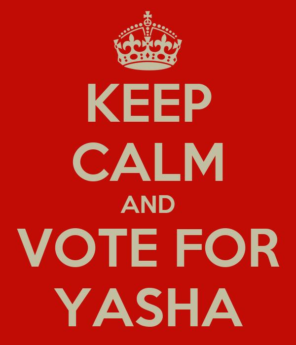 KEEP CALM AND VOTE FOR YASHA