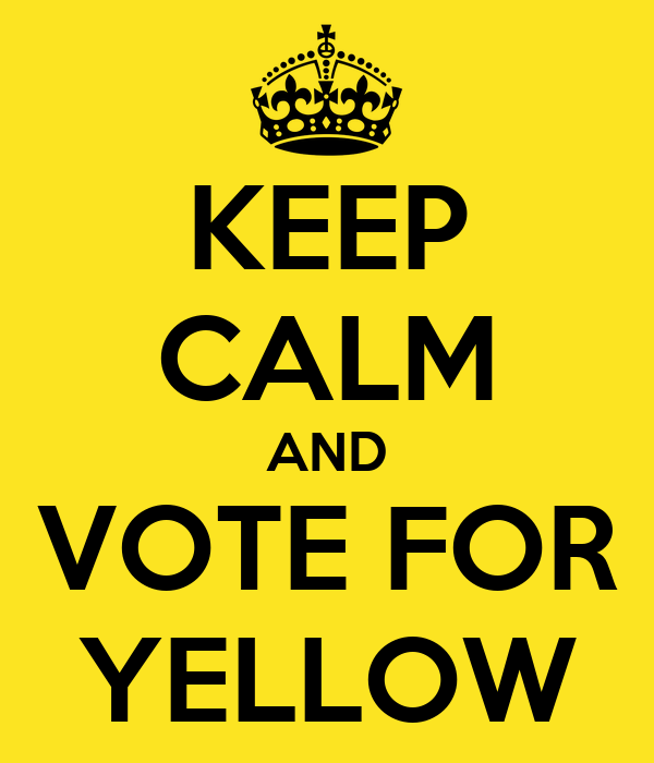 KEEP CALM AND VOTE FOR YELLOW