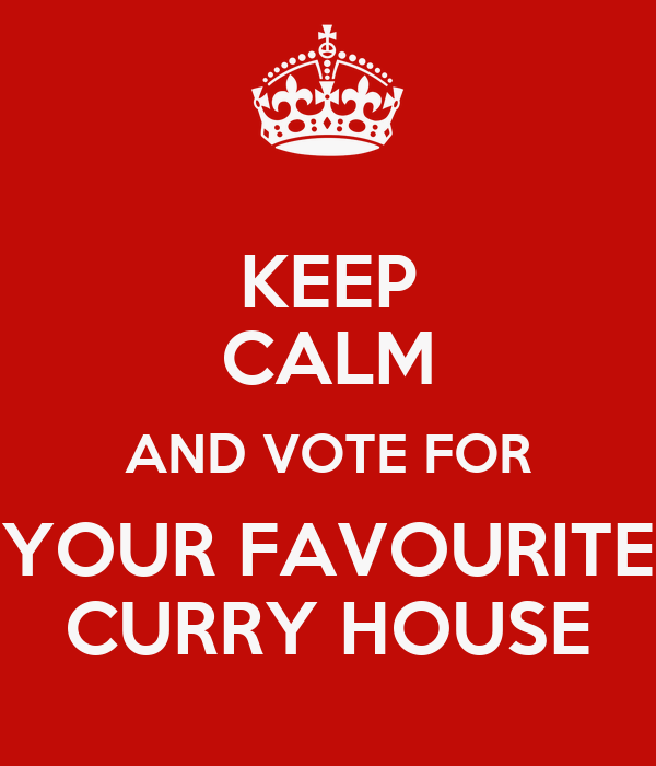 KEEP CALM AND VOTE FOR YOUR FAVOURITE CURRY HOUSE