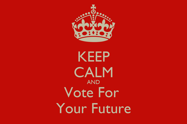 KEEP CALM AND Vote For  Your Future