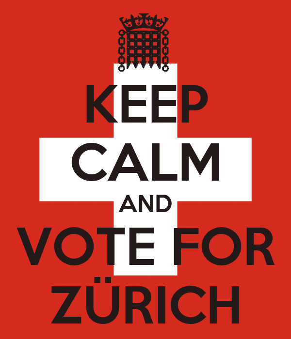KEEP CALM AND VOTE FOR ZÜRICH