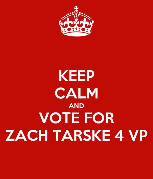 KEEP CALM AND VOTE FOR ZACH TARSKE 4 VP