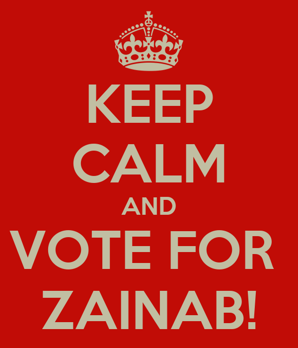 KEEP CALM AND VOTE FOR  ZAINAB!