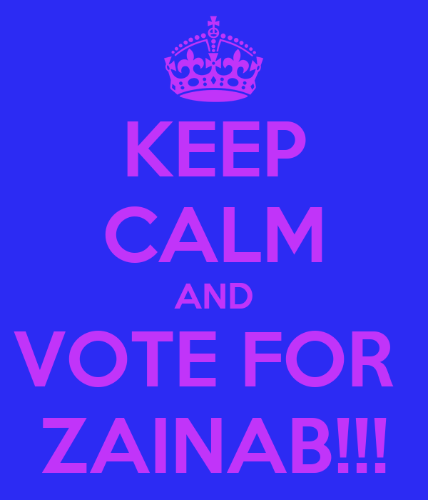 KEEP CALM AND VOTE FOR  ZAINAB!!!