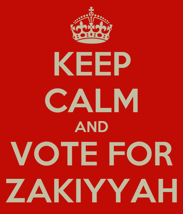 KEEP CALM AND VOTE FOR ZAKIYYAH
