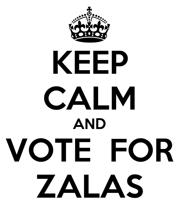 KEEP CALM AND VOTE  FOR ZALAS