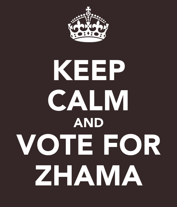 KEEP CALM AND VOTE FOR ZHAMA