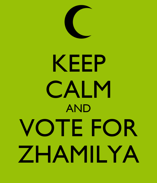 KEEP CALM AND VOTE FOR ZHAMILYA