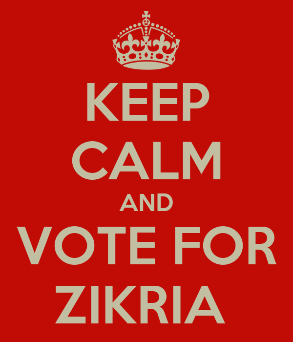 KEEP CALM AND VOTE FOR ZIKRIA