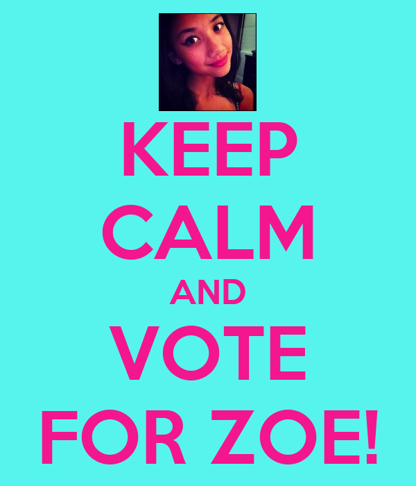 KEEP CALM AND VOTE FOR ZOE!