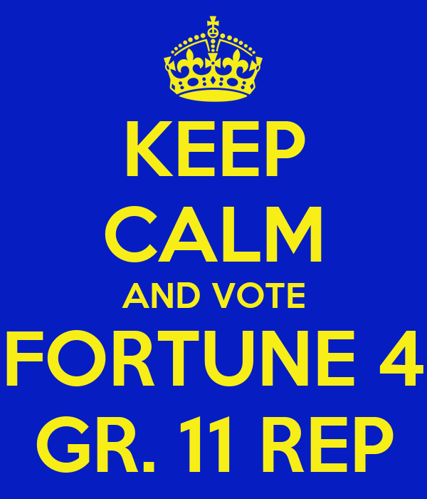 KEEP CALM AND VOTE FORTUNE 4 GR. 11 REP