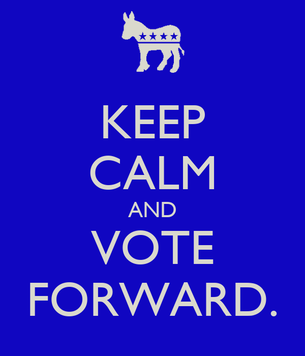 KEEP CALM AND VOTE FORWARD.
