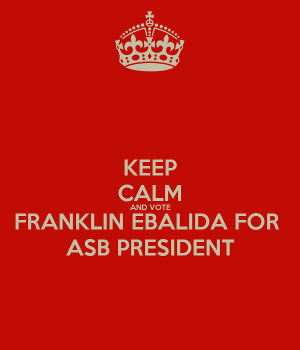 KEEP CALM AND VOTE FRANKLIN EBALIDA FOR  ASB PRESIDENT