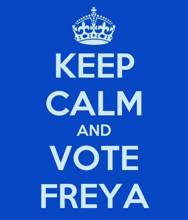 KEEP CALM AND VOTE FREYA