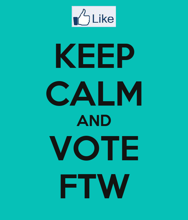 KEEP CALM AND VOTE FTW