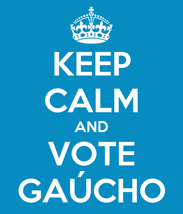 KEEP CALM AND VOTE GAÚCHO