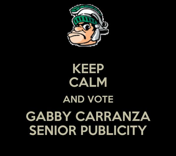 KEEP CALM AND VOTE GABBY CARRANZA SENIOR PUBLICITY