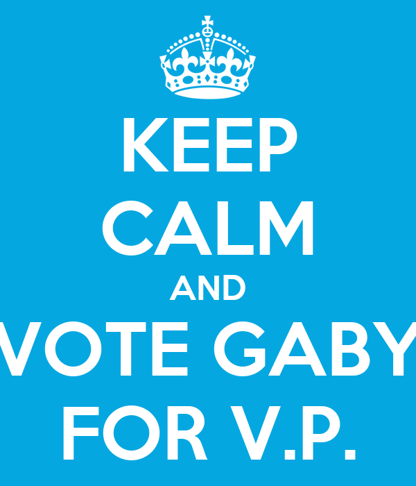 KEEP CALM AND VOTE GABY FOR V.P.