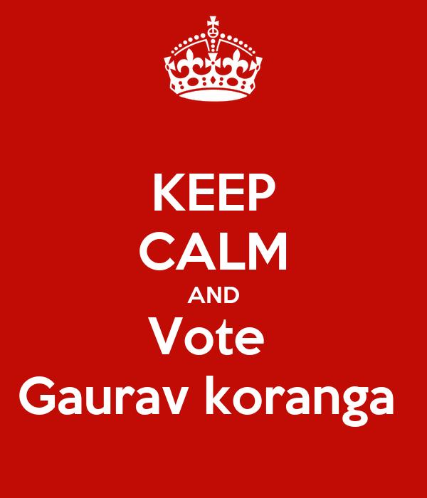KEEP CALM AND Vote  Gaurav koranga