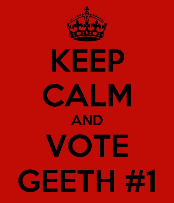 KEEP CALM AND VOTE GEETH #1