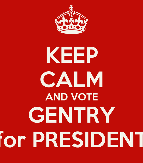 KEEP CALM AND VOTE GENTRY for PRESIDENT
