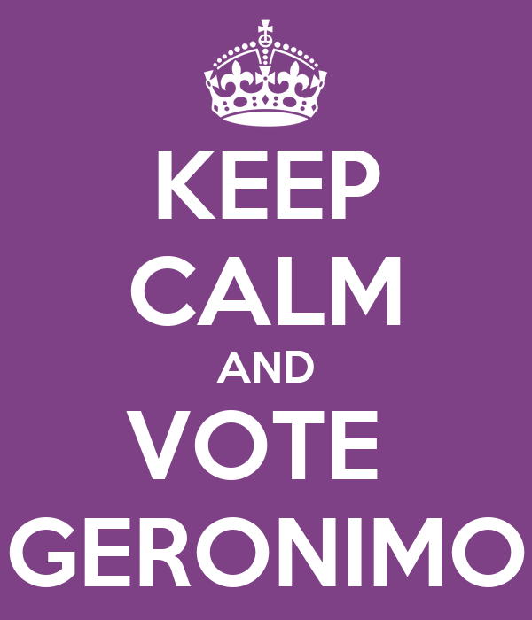 KEEP CALM AND VOTE  GERONIMO