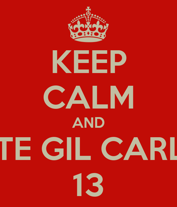 KEEP CALM AND VOTE GIL CARLOS 13