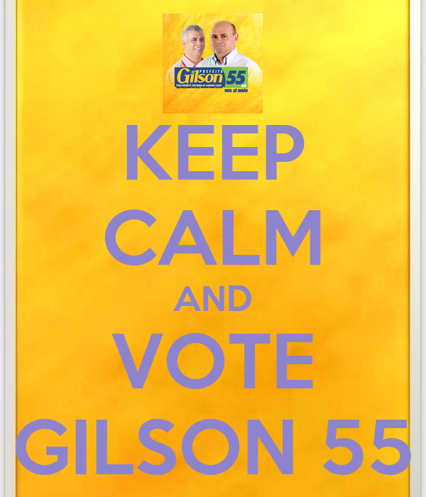 KEEP CALM AND VOTE GILSON 55