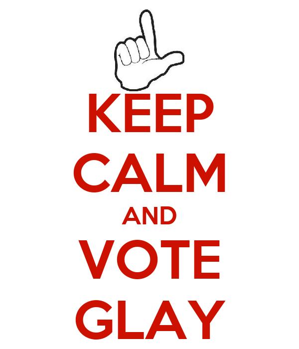 KEEP CALM AND VOTE GLAY
