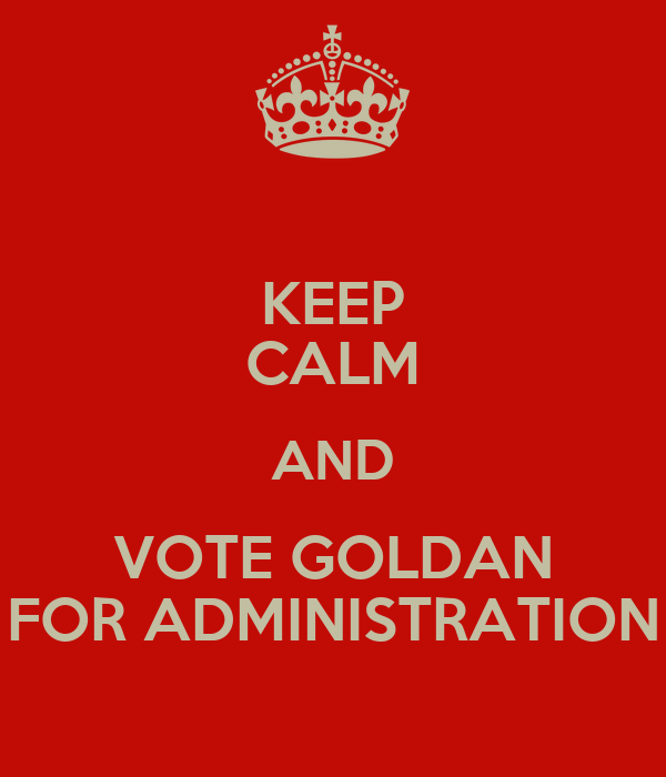 KEEP CALM AND VOTE GOLDAN FOR ADMINISTRATION